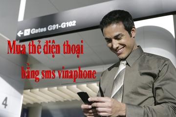 Hướng dẫn mua thẻ điện thoại bằng SMS Vinaphone nhanh chóng