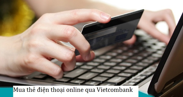 mua thẻ điện thoại vietcombank nhanh chóng